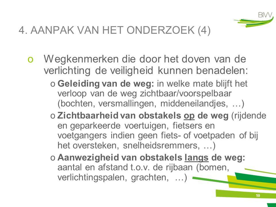 10 4. AANPAK VAN HET ONDERZOEK (4) oWegkenmerken die door het doven van de verlichting de veiligheid kunnen benadelen: oGeleiding van de weg: in welke