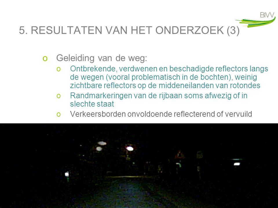 15 5. RESULTATEN VAN HET ONDERZOEK (3) oGeleiding van de weg: oOntbrekende, verdwenen en beschadigde reflectors langs de wegen (vooral problematisch i