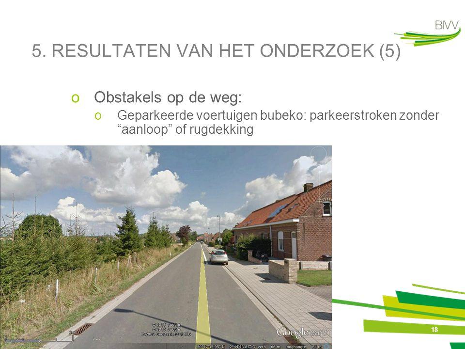 """18 5. RESULTATEN VAN HET ONDERZOEK (5) oObstakels op de weg: oGeparkeerde voertuigen bubeko: parkeerstroken zonder """"aanloop"""" of rugdekking"""