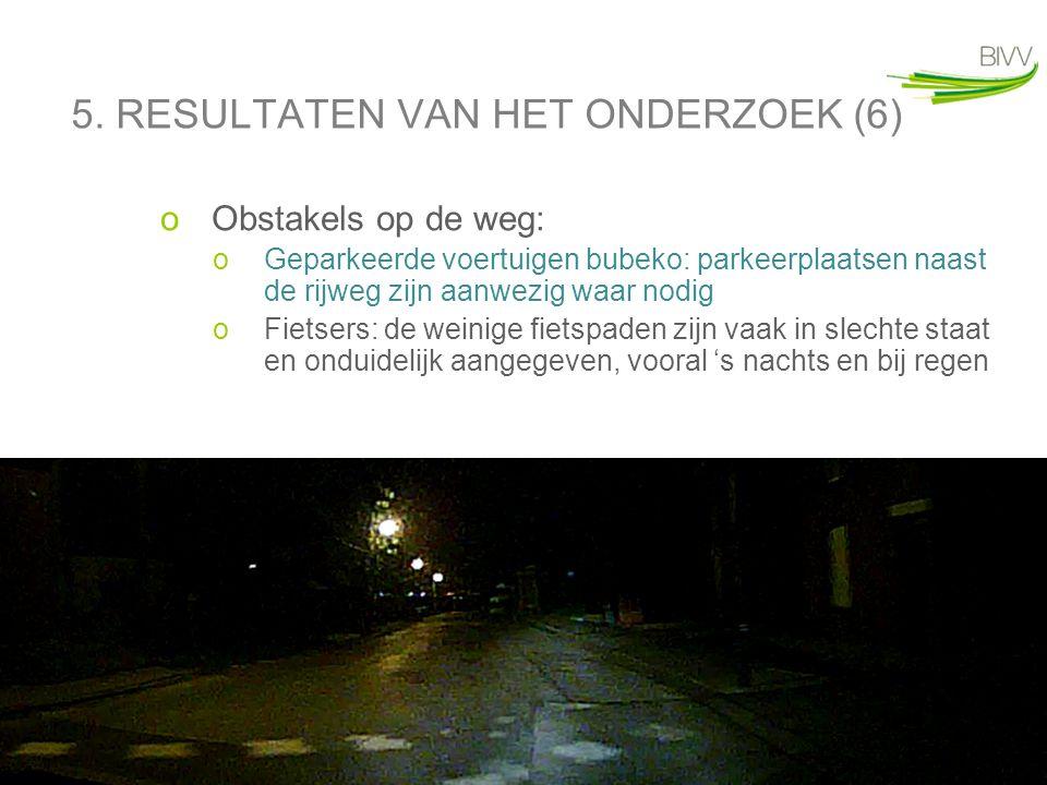 19 5. RESULTATEN VAN HET ONDERZOEK (6) oObstakels op de weg: oGeparkeerde voertuigen bubeko: parkeerplaatsen naast de rijweg zijn aanwezig waar nodig