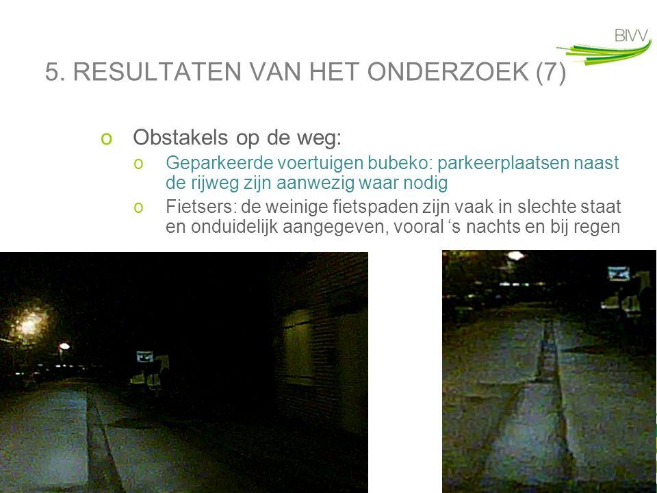 20 5. RESULTATEN VAN HET ONDERZOEK (7) oObstakels op de weg: oGeparkeerde voertuigen bubeko: parkeerplaatsen naast de rijweg zijn aanwezig waar nodig