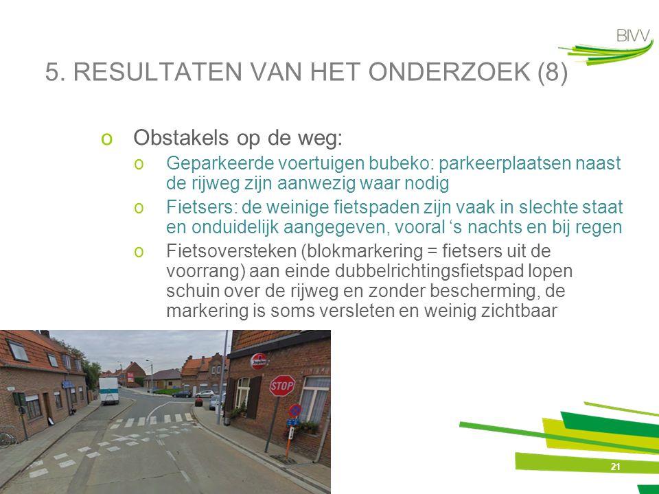 21 5. RESULTATEN VAN HET ONDERZOEK (8) oObstakels op de weg: oGeparkeerde voertuigen bubeko: parkeerplaatsen naast de rijweg zijn aanwezig waar nodig
