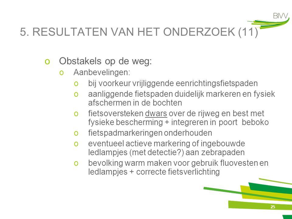 25 5. RESULTATEN VAN HET ONDERZOEK (11) oObstakels op de weg: oAanbevelingen: obij voorkeur vrijliggende eenrichtingsfietspaden oaanliggende fietspade