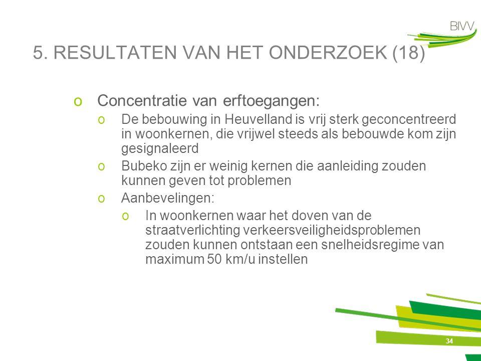 34 5. RESULTATEN VAN HET ONDERZOEK (18) oConcentratie van erftoegangen: oDe bebouwing in Heuvelland is vrij sterk geconcentreerd in woonkernen, die vr