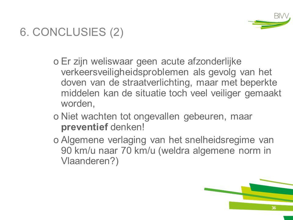 36 6. CONCLUSIES (2) oEr zijn weliswaar geen acute afzonderlijke verkeersveiligheidsproblemen als gevolg van het doven van de straatverlichting, maar