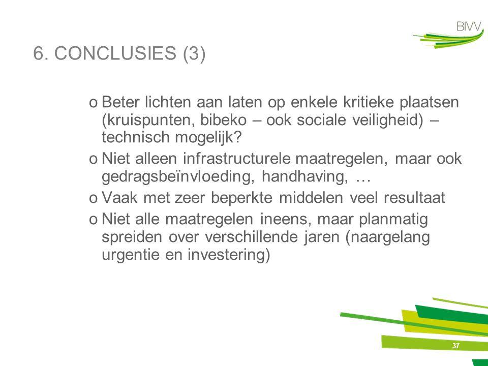37 6. CONCLUSIES (3) oBeter lichten aan laten op enkele kritieke plaatsen (kruispunten, bibeko – ook sociale veiligheid) – technisch mogelijk? oNiet a