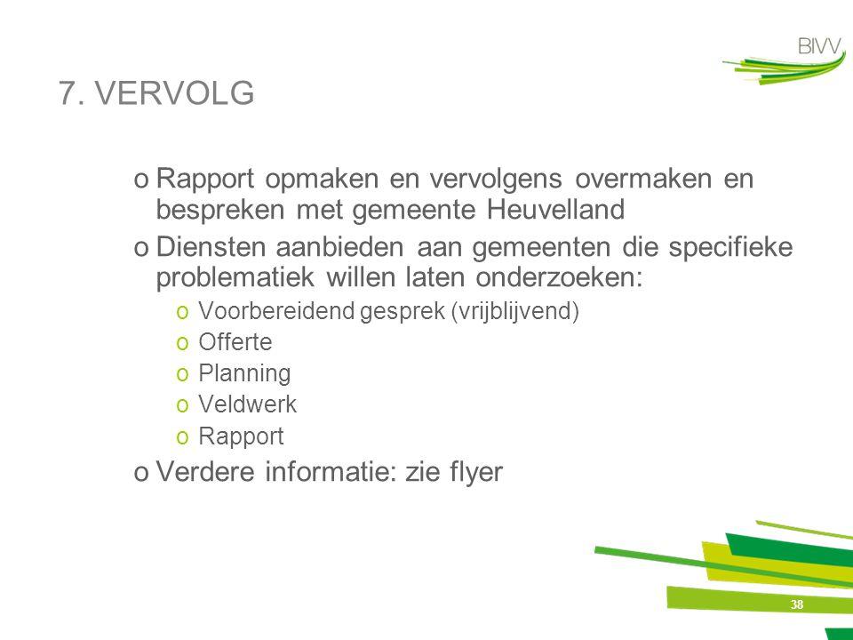 38 7. VERVOLG oRapport opmaken en vervolgens overmaken en bespreken met gemeente Heuvelland oDiensten aanbieden aan gemeenten die specifieke problemat