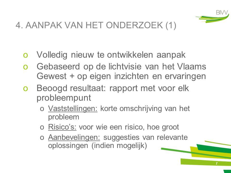 7 4. AANPAK VAN HET ONDERZOEK (1) oVolledig nieuw te ontwikkelen aanpak oGebaseerd op de lichtvisie van het Vlaams Gewest + op eigen inzichten en erva