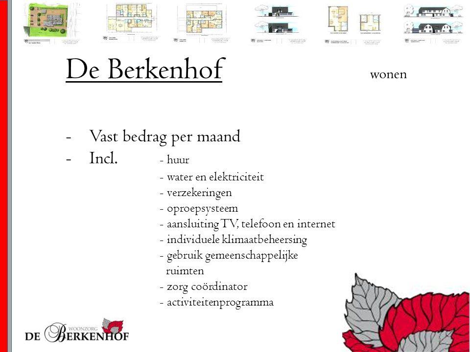 De Berkenhof wonen -Vast bedrag per maand -Incl. - huur - water en elektriciteit - verzekeringen - oproepsysteem - aansluiting TV, telefoon en interne