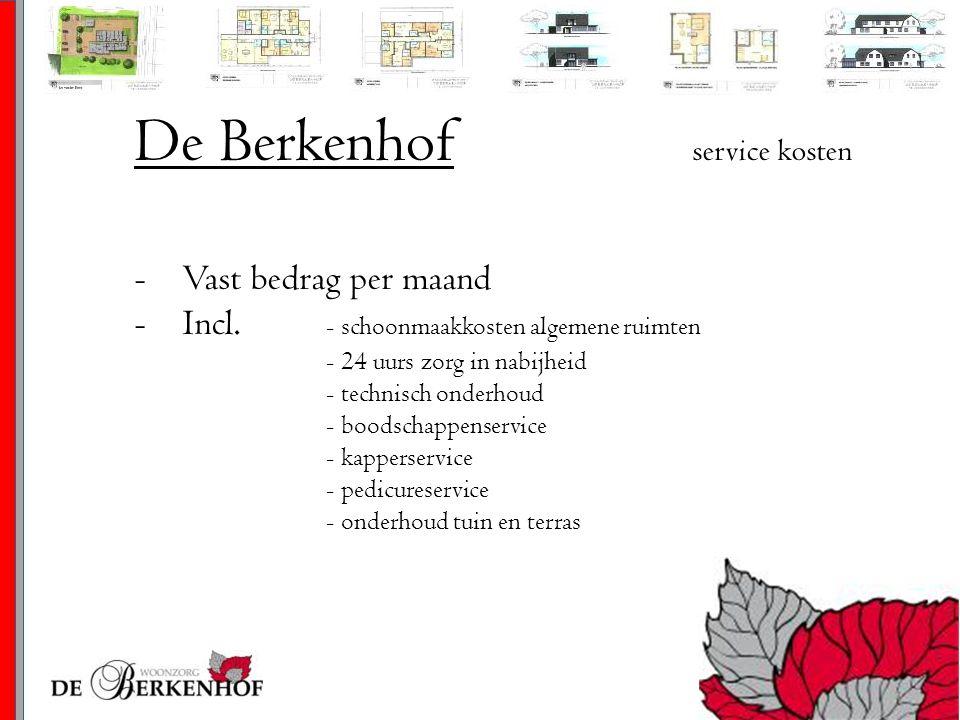 De Berkenhof service kosten -Vast bedrag per maand -Incl. - schoonmaakkosten algemene ruimten - 24 uurs zorg in nabijheid - technisch onderhoud - bood