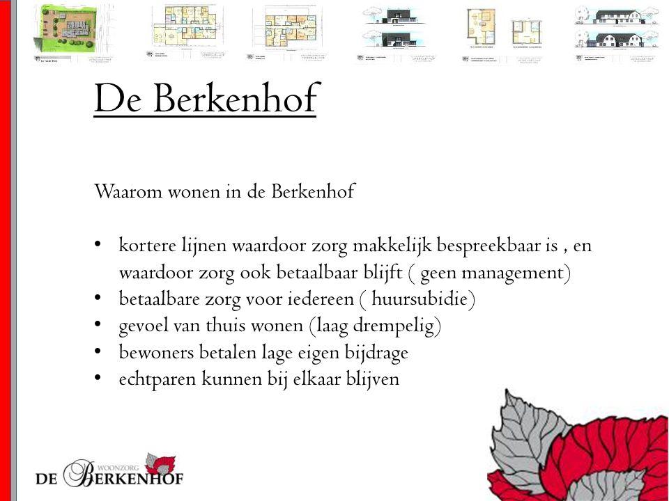 De Berkenhof Waarom wonen in de Berkenhof kortere lijnen waardoor zorg makkelijk bespreekbaar is, en waardoor zorg ook betaalbaar blijft ( geen manage