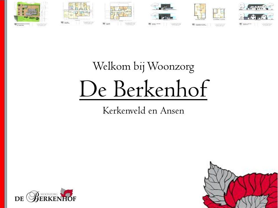 De Berkenhof kenmerken -Persoonlijke aandacht -Kleinschalig -Huiselijk -Zorg op maat -Vast, klein team professionele medewerkers
