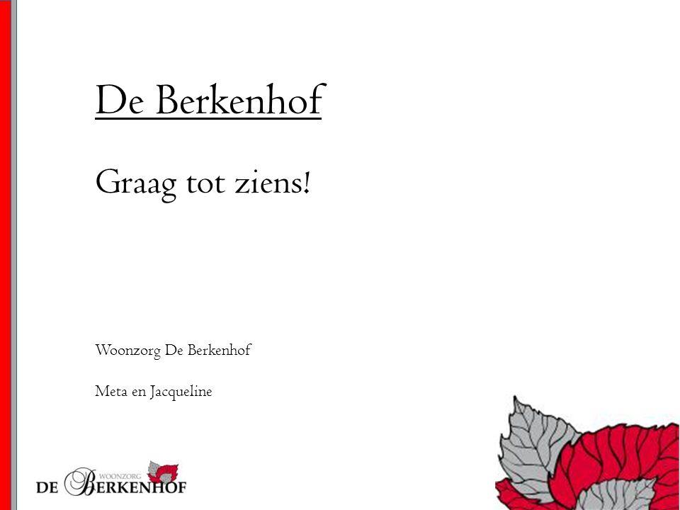 De Berkenhof Graag tot ziens! Woonzorg De Berkenhof Meta en Jacqueline