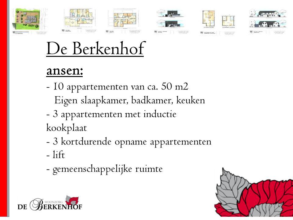 De Berkenhof ansen: - 10 appartementen van ca. 50 m2 Eigen slaapkamer, badkamer, keuken - 3 appartementen met inductie kookplaat - 3 kortdurende opnam