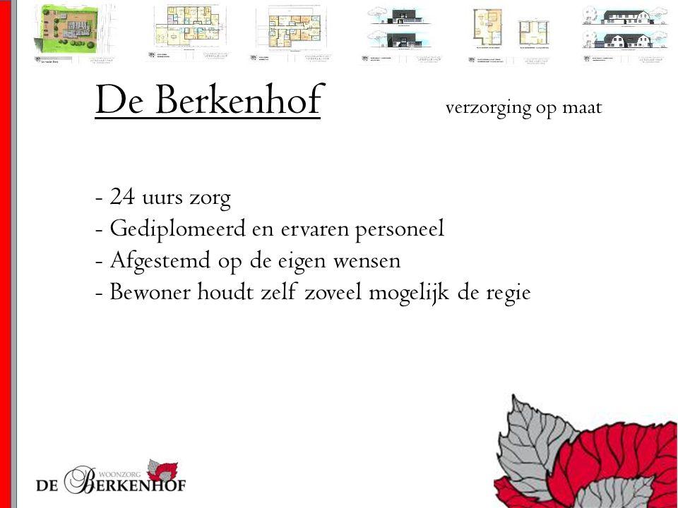 De Berkenhof verzorging op maat - 24 uurs zorg - Gediplomeerd en ervaren personeel - Afgestemd op de eigen wensen - Bewoner houdt zelf zoveel mogelijk