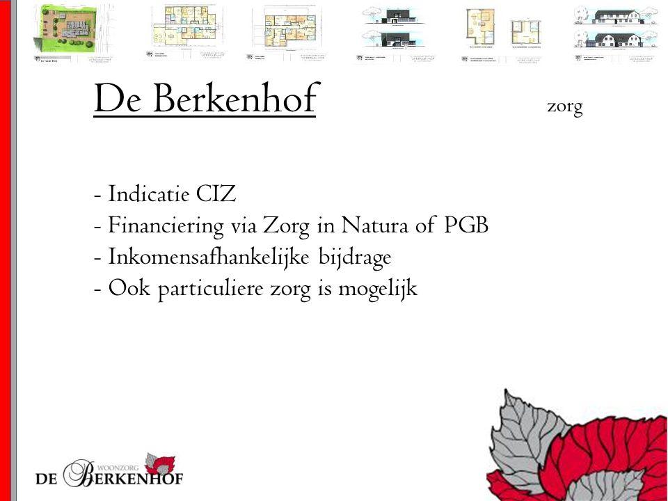 De Berkenhof zorg - Indicatie CIZ - Financiering via Zorg in Natura of PGB - Inkomensafhankelijke bijdrage - Ook particuliere zorg is mogelijk