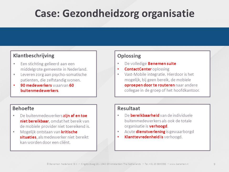 © Benemen Nederland B.V. ▪ Kingsfordweg 151 1043 GR Amsterdam The Netherlands ▪ Tel. +31 20 369 0055 ▪ www.benemen.nl 9 Case: Gezondheidzorg organisat