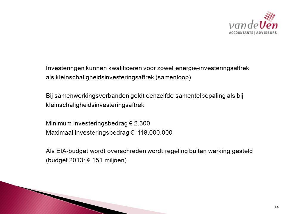Investeringen kunnen kwalificeren voor zowel energie-investeringsaftrek als kleinschaligheidsinvesteringsaftrek (samenloop) Bij samenwerkingsverbanden geldt eenzelfde samentelbepaling als bij kleinschaligheidsinvesteringsaftrek Minimum investeringsbedrag € 2.300 Maximaal investeringsbedrag € 118.000.000 Als EIA-budget wordt overschreden wordt regeling buiten werking gesteld (budget 2013: € 151 miljoen) 14