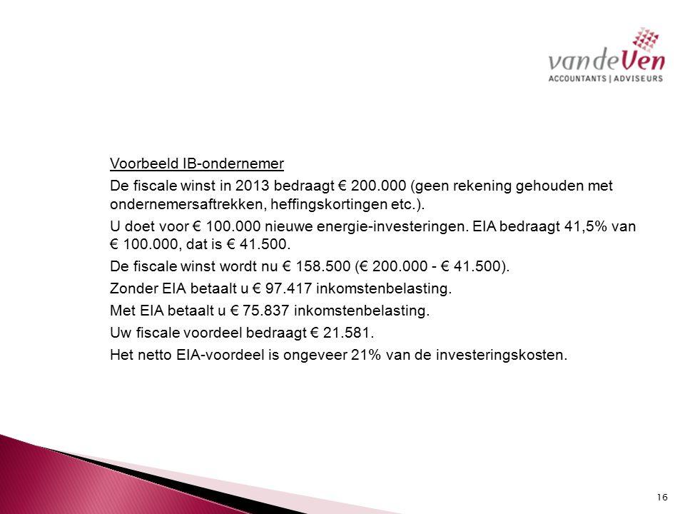 Voorbeeld IB-ondernemer De fiscale winst in 2013 bedraagt € 200.000 (geen rekening gehouden met ondernemersaftrekken, heffingskortingen etc.).