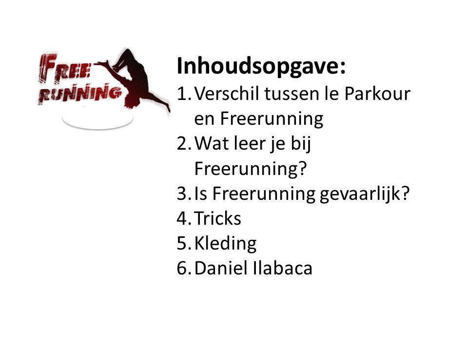 Inhoudsopgave: 1.Verschil tussen le Parkour en Freerunning 2.Wat leer je bij Freerunning? 3.Is Freerunning gevaarlijk? 4.Tricks 5.Kleding 6.Daniel Ila