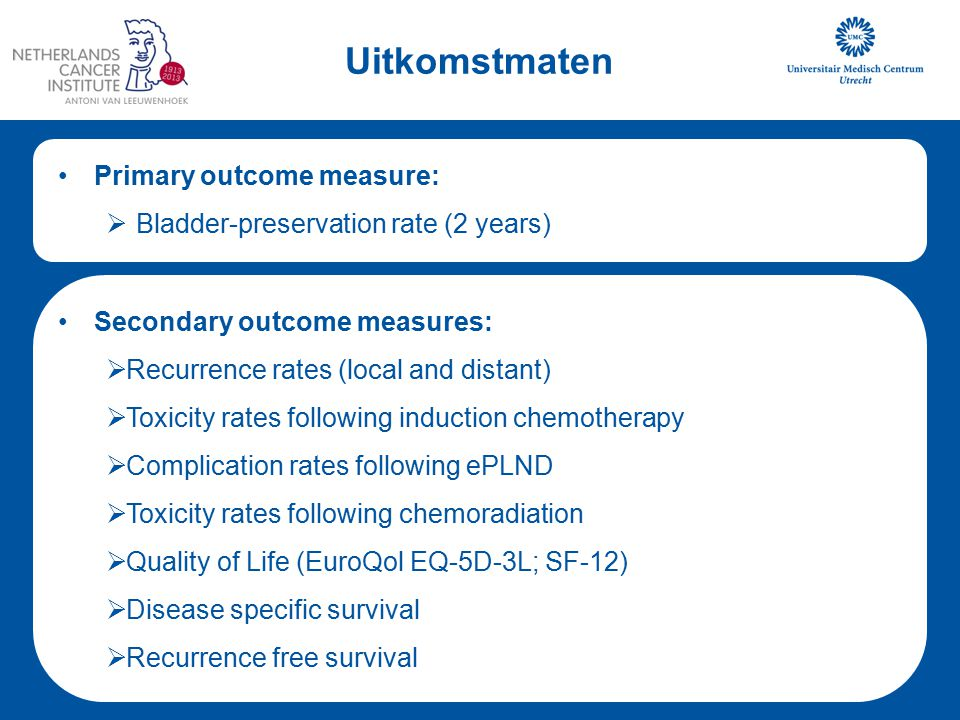 Uitkomstmaten Primary outcome measure:  Bladder-preservation rate (2 years) Secondary outcome measures:  Recurrence rates (local and distant)  Toxicity rates following induction chemotherapy  Complication rates following ePLND  Toxicity rates following chemoradiation  Quality of Life (EuroQol EQ-5D-3L; SF-12)  Disease specific survival  Recurrence free survival