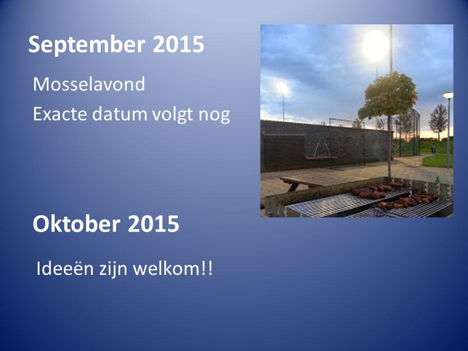 September 2015 Mosselavond Exacte datum volgt nog Oktober 2015 Ideeën zijn welkom!!