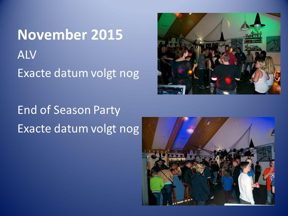 November 2015 ALV Exacte datum volgt nog End of Season Party Exacte datum volgt nog