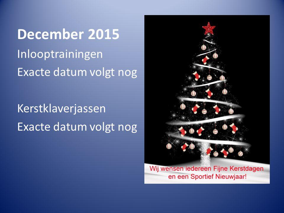 December 2015 Inlooptrainingen Exacte datum volgt nog Kerstklaverjassen Exacte datum volgt nog