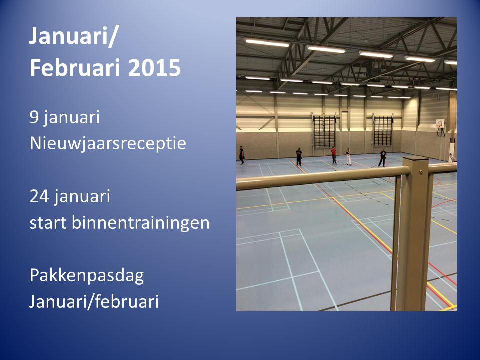 Januari/ Februari 2015 9 januari Nieuwjaarsreceptie 24 januari start binnentrainingen Pakkenpasdag Januari/februari