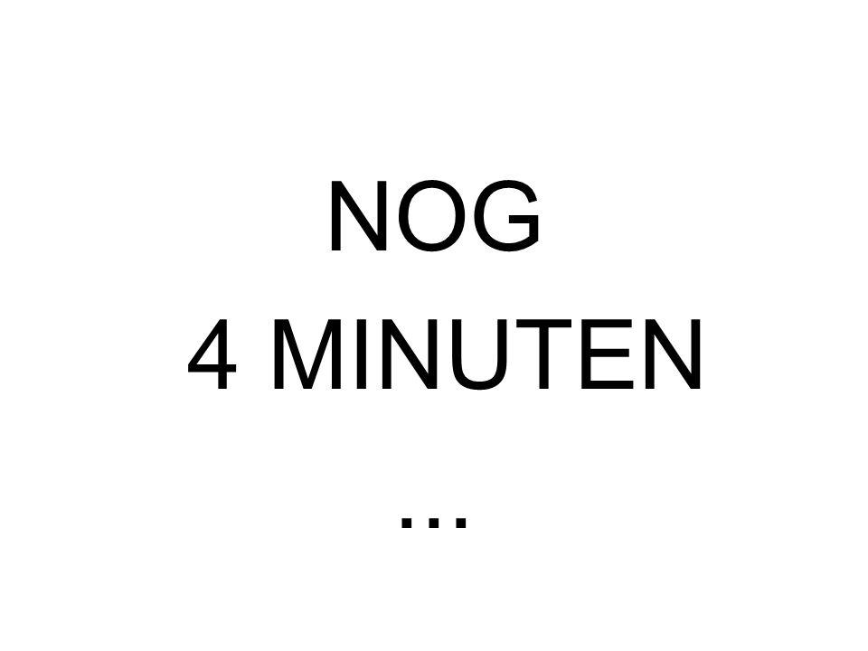 NOG 5 MINUTEN...