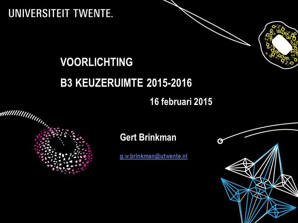 21-3-2015Presentatietitel: aanpassen via Beeld, Koptekst en voettekst 1 VOORLICHTING B3 KEUZERUIMTE 2015-2016 16 februari 2015 Gert Brinkman g.w.brinkman@utwente.nl