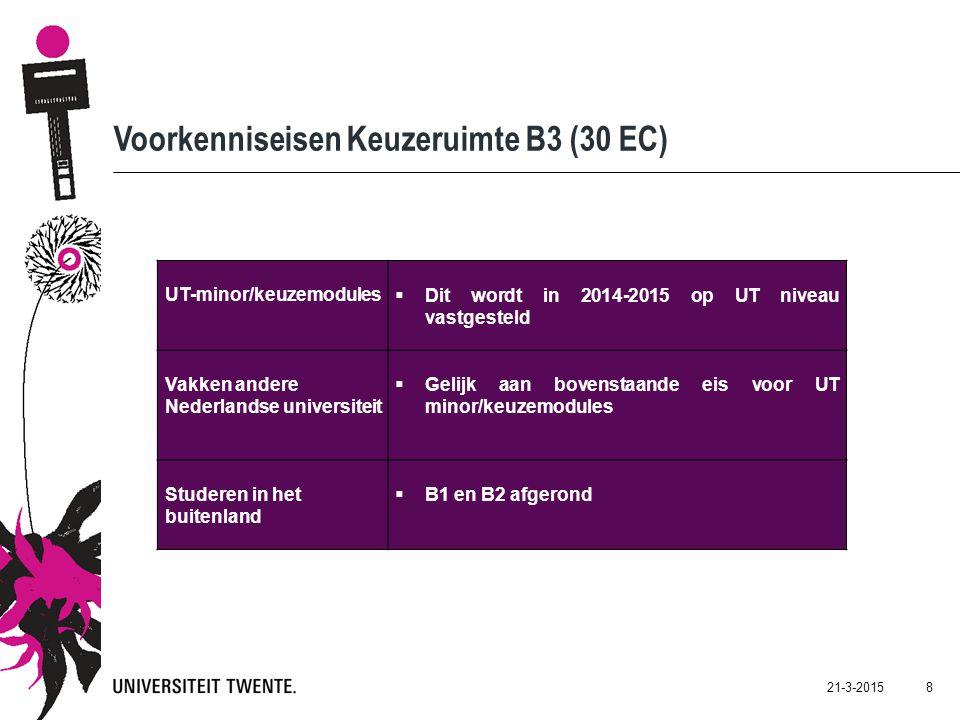 21-3-2015 9 Documentatie Keuzeruimte B3  Site profileringsruimte; zie op http://www.utwente.nl/majorminor/http://www.utwente.nl/majorminor/  Handleiding B3 keuzeruimte  Formulier B3-keuzeruimte (inleveren voor 1 september BOZ)  Voorbeeldbrief aanvragen vakken andere universiteit http://www.utwente.nl/psy/bachelor/aanmelden_b3/  Studeren buitenland: orientatie/informatie/contacten http://intoffice.utwente.nl/ http://www.utwente.nl/studyabroad/nl/ Contactpersoon: y.c.h.dethouars@utwente.nly.c.h.dethouars@utwente.nl