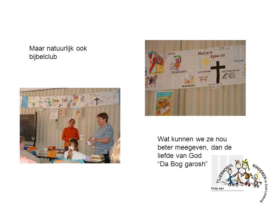 Maar natuurlijk ook bijbelclub Wat kunnen we ze nou beter meegeven, dan de liefde van God Da Bog garosh