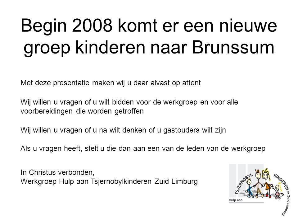 Begin 2008 komt er een nieuwe groep kinderen naar Brunssum Met deze presentatie maken wij u daar alvast op attent Wij willen u vragen of u wilt bidden