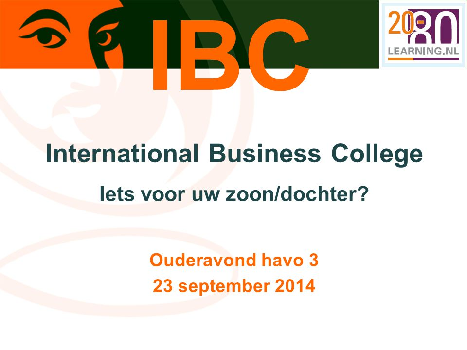 IBC International Business College Iets voor uw zoon/dochter? Ouderavond havo 3 23 september 2014