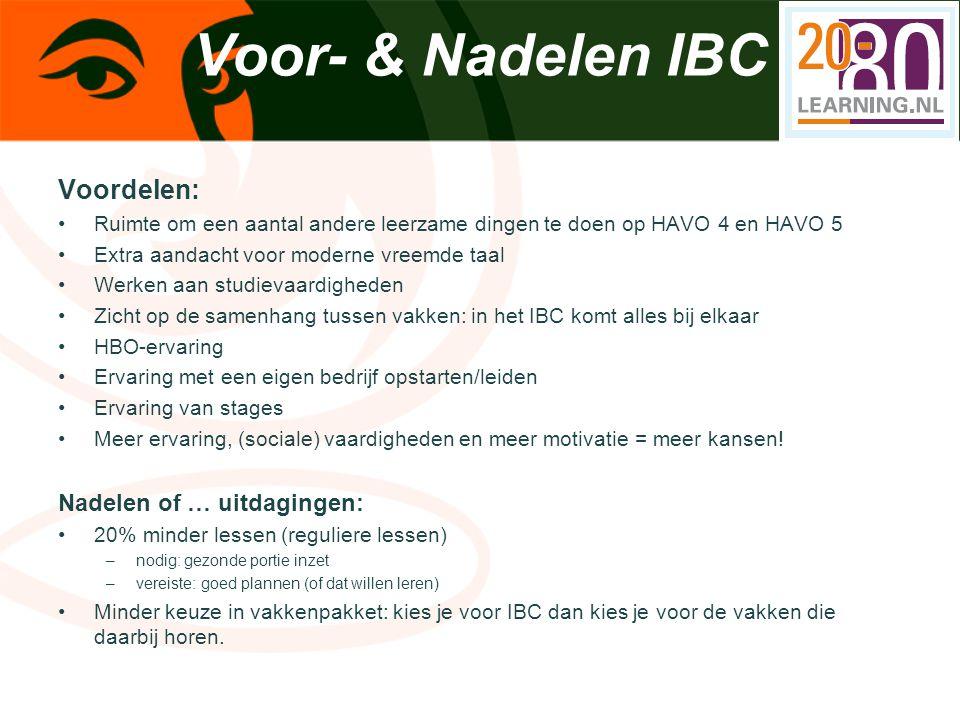Voor- & Nadelen IBC Voordelen: Ruimte om een aantal andere leerzame dingen te doen op HAVO 4 en HAVO 5 Extra aandacht voor moderne vreemde taal Werken