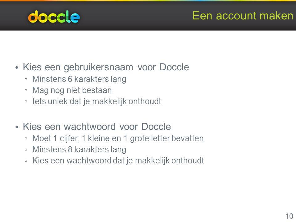 Een account maken Kies een gebruikersnaam voor Doccle ▫ Minstens 6 karakters lang ▫ Mag nog niet bestaan ▫ Iets uniek dat je makkelijk onthoudt Kies e