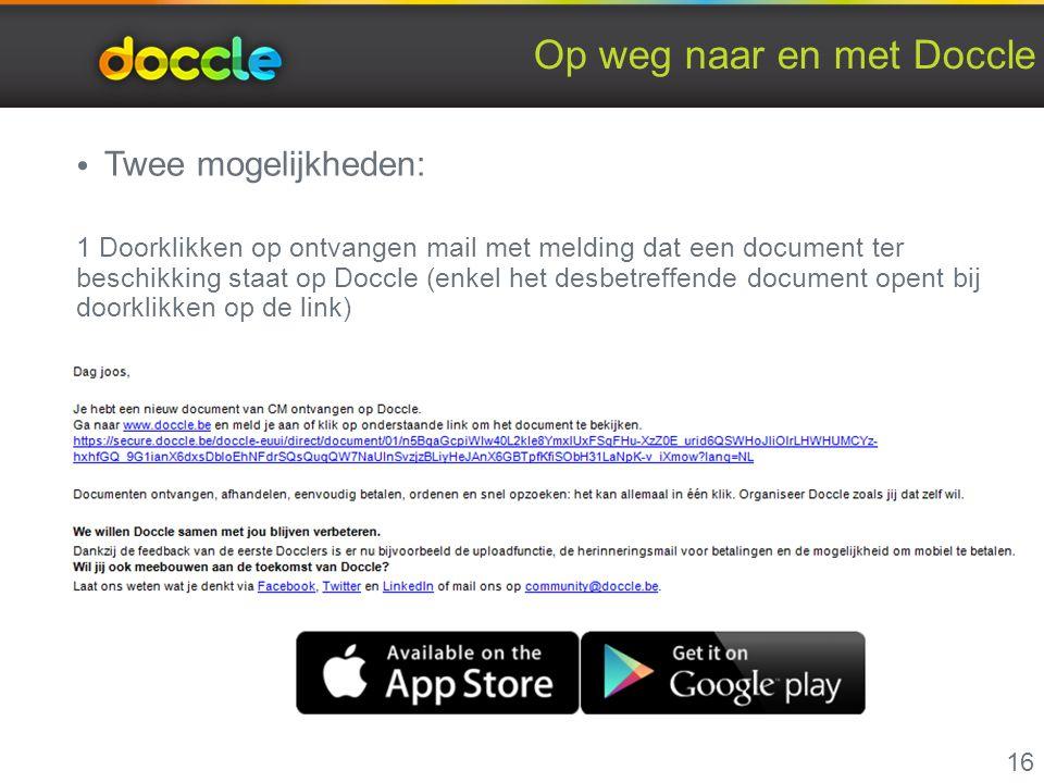 Op weg naar en met Doccle Twee mogelijkheden: 1 Doorklikken op ontvangen mail met melding dat een document ter beschikking staat op Doccle (enkel het