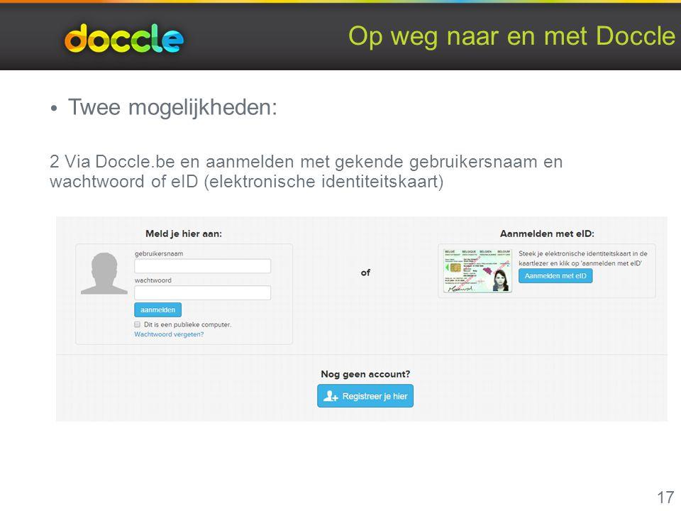 Op weg naar en met Doccle Twee mogelijkheden: 2 Via Doccle.be en aanmelden met gekende gebruikersnaam en wachtwoord of eID (elektronische identiteitsk