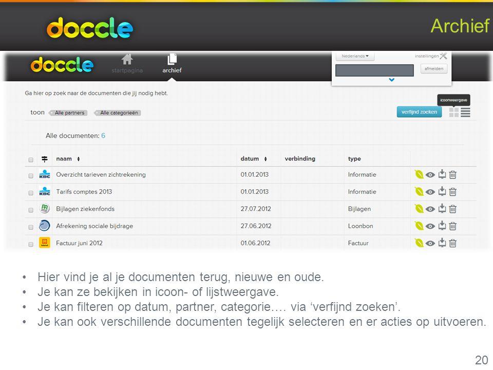 Archief 20 Hier vind je al je documenten terug, nieuwe en oude. Je kan ze bekijken in icoon- of lijstweergave. Je kan filteren op datum, partner, cate