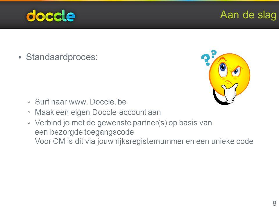 Aan de slag 8 Standaardproces: ▫ Surf naar www. Doccle. be ▫ Maak een eigen Doccle-account aan ▫ Verbind je met de gewenste partner(s) op basis van ee