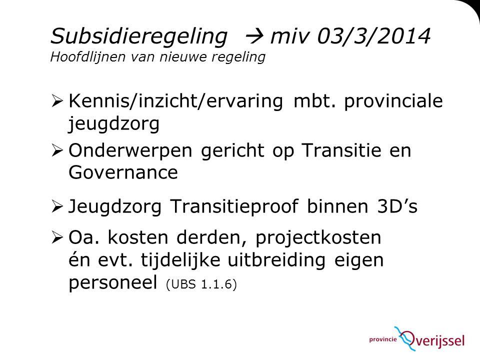 Subsidieregeling  miv 03/3/2014 Hoofdlijnen van nieuwe regeling  Kennis/inzicht/ervaring mbt.