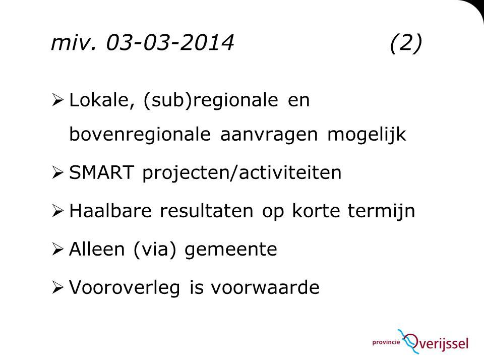 miv. 03-03-2014(2)  Lokale, (sub)regionale en bovenregionale aanvragen mogelijk  SMART projecten/activiteiten  Haalbare resultaten op korte termijn