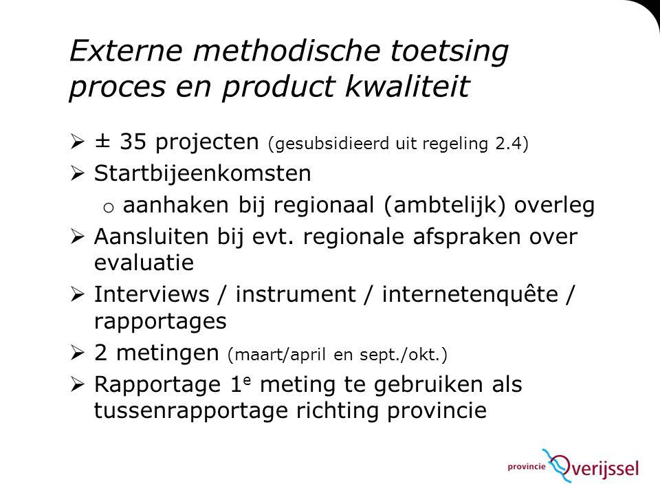 Externe methodische toetsing proces en product kwaliteit  ± 35 projecten (gesubsidieerd uit regeling 2.4)  Startbijeenkomsten o aanhaken bij regionaal (ambtelijk) overleg  Aansluiten bij evt.