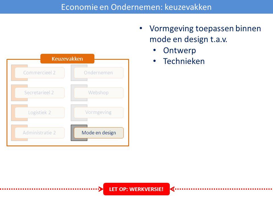 Economie en Ondernemen: keuzevakken Administratie 2 Logistiek 2 Secretarieel 2 Commercieel 2 Mode en design Vormgeving Webshop Ondernemen Keuzevakken