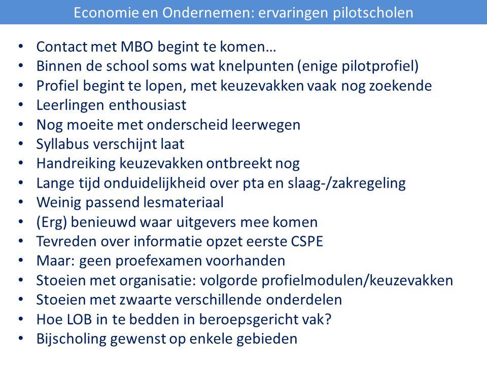 Economie en Ondernemen: ervaringen pilotscholen Contact met MBO begint te komen… Binnen de school soms wat knelpunten (enige pilotprofiel) Profiel beg
