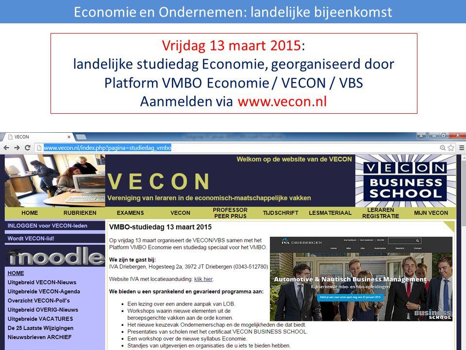 Economie en Ondernemen: landelijke bijeenkomst Vrijdag 13 maart 2015: landelijke studiedag Economie, georganiseerd door Platform VMBO Economie / VECON