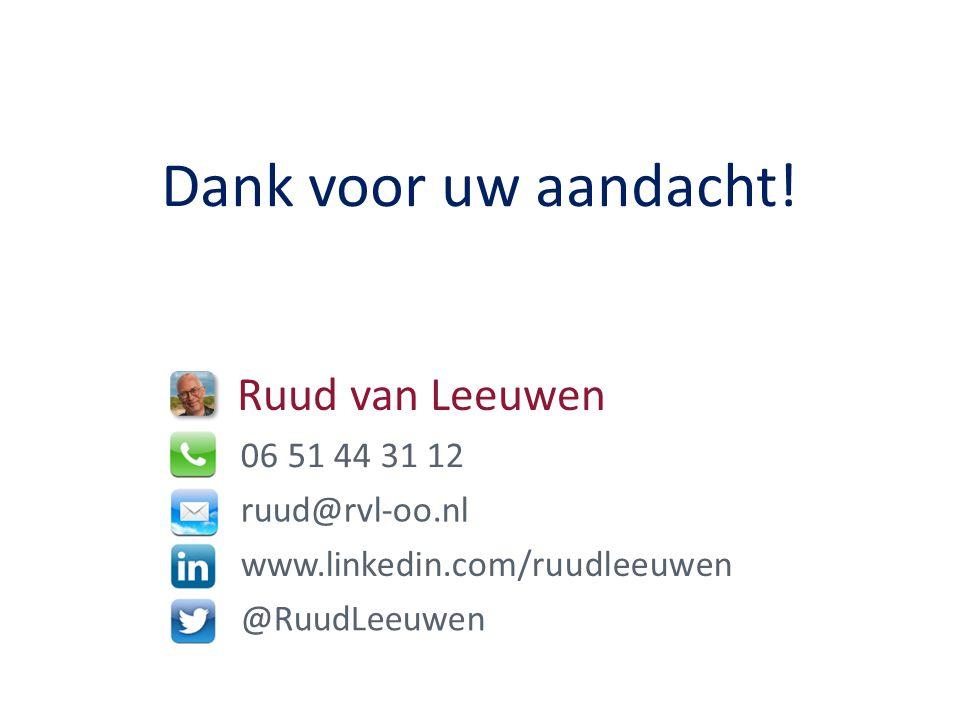 Ruud van Leeuwen 06 51 44 31 12 ruud@rvl-oo.nl www.linkedin.com/ruudleeuwen @RuudLeeuwen Dank voor uw aandacht!