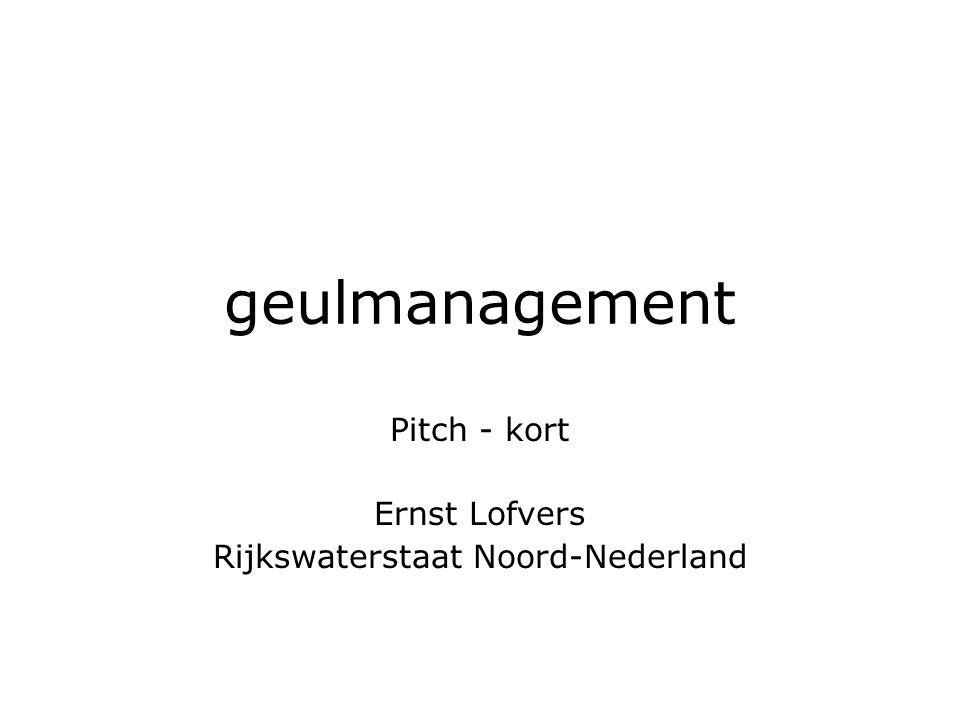 geulmanagement Pitch - kort Ernst Lofvers Rijkswaterstaat Noord-Nederland
