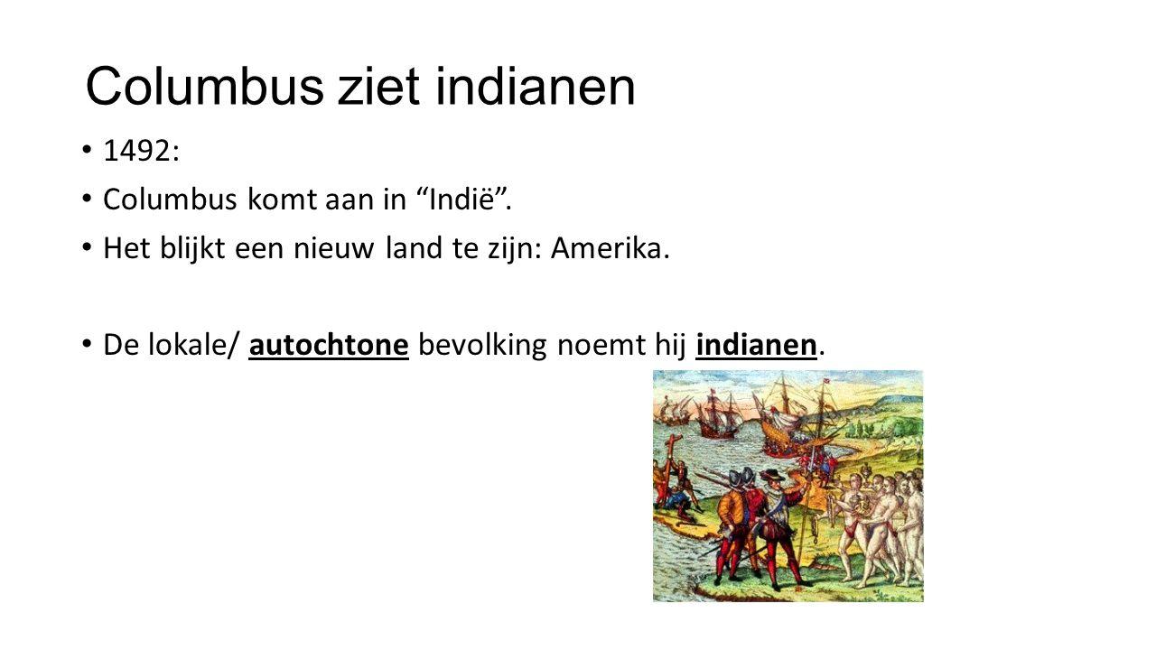 """Columbus ziet indianen 1492: Columbus komt aan in """"Indië"""". Het blijkt een nieuw land te zijn: Amerika. De lokale/ autochtone bevolking noemt hij india"""